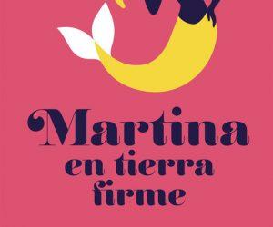 Martina en tierra firme – Elísabet Benavent