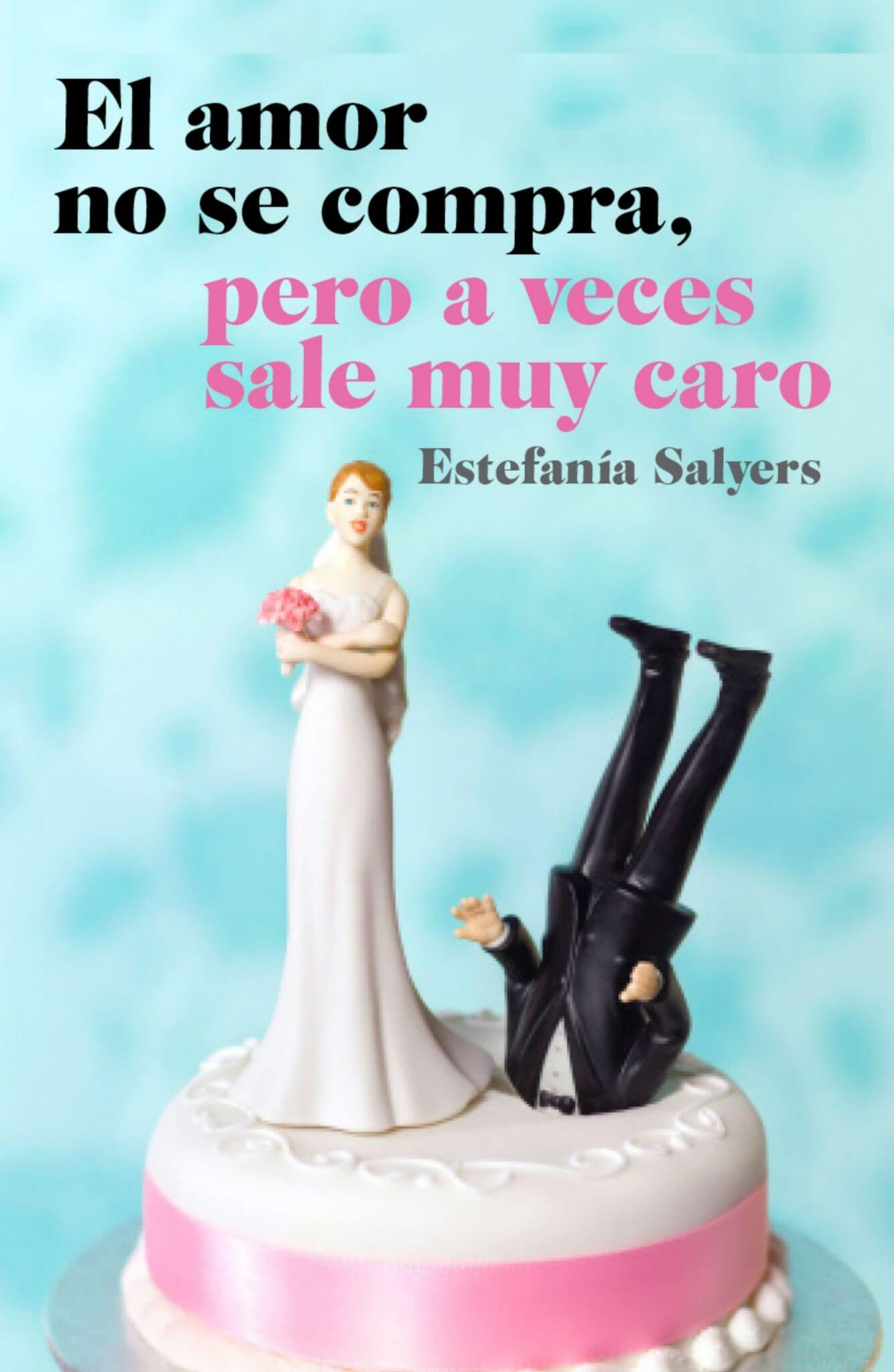 El amor no se compra, pero a veces sale muy caro – Estefanía Salyers