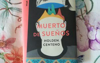 Muerto de sueños – Holden Centeno