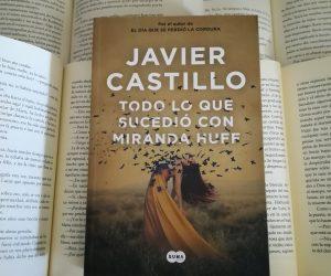 Todo lo que sucedió con Miranda Huff – Javier Castillo