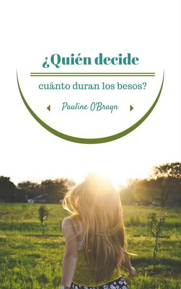 ¿Quién decide cuánto duran los besos? – Pauline O'Brayn