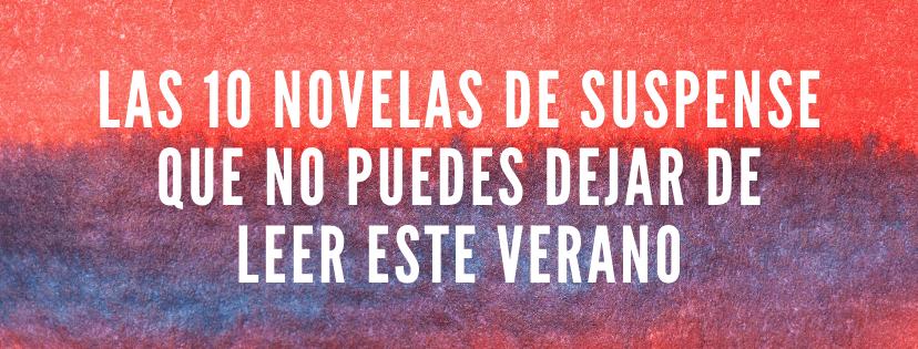 Las 10 novelas de suspense que no puedes dejar de leer este verano