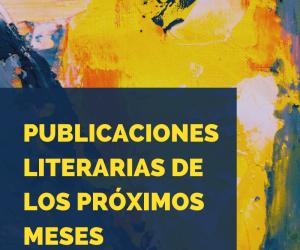 Publicaciones literarias de los próximos meses